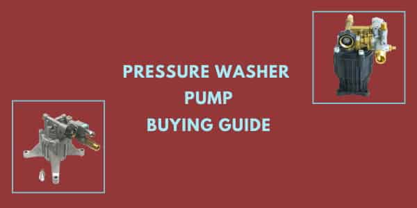 Pressure Washer Pump – Buying Guide